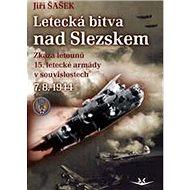 Letecká bitva nad Slezskem 7. 8. 1944: Zkáza letounů 15. letecké armády v souvislostech - Kniha