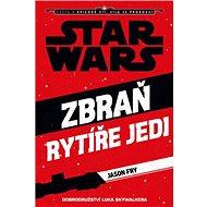 STAR WARS Zbraň rytíře Jedi: Cesta k epizodě VII. Síla se probouzí - Kniha