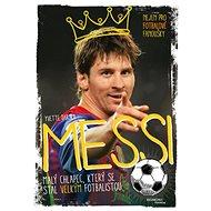 Messi Malý chlapec, který se stal velkým fotbalistou: Nejen pro fotbalové fanoušky - Kniha