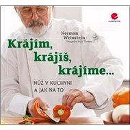 Krájím, krájíš, krájíme...: Nůž v kuchyni a jak na to - Kniha