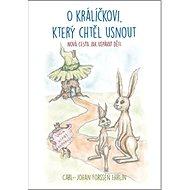 O králíčkovi, který chtěl usnout: Nová cesta jak uspávat děti - Kniha
