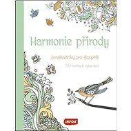 Harmonie přírody Omalovánky pro dospělé: 50 motivů k vybarvení - Kniha