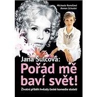 Jana Šulcová: Pořád mě baví svět!: Životní příběh hvězdy české komedie století - Kniha