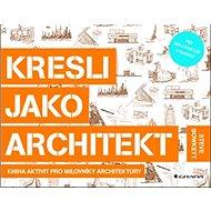 Kresli jako architekt: Kniha aktivit pro milovníky architektury - Kniha