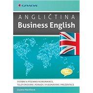 Angličtina Business English: Osobní a písemná komunikace, telefonování, porady, vyjednávání, prezent - Kniha
