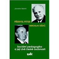 Sociální pedagogika a její dvě české osobnosti: Přemysl Pitter a Miroslav Dědič - Kniha
