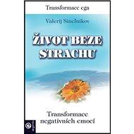 Život beze strachu: Tranformace ega, Transformace negativních emocí