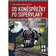 Od koněspřežky po supervlaky: Život na železnici v obrazech s ukázkami železničních stejnokrojů - Kniha