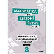 Matematika pro střední školy 8.díl Učebnice: Kombinatorika, pravděpodobnost, statistika