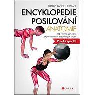 Encyklopedie posilování Anatomie: 150 tréninkových plánů, 125 posilovacích a strečinkových cvičení p - Kniha