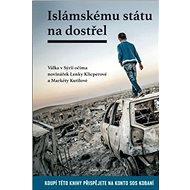 Islámskému státu na dostřel I.: Válka v Sýrii očima novinářek Lenky Klicperové a Markéty Kutilové - Kniha