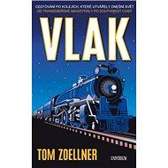 Vlak Cestování po kolejích, které utvářely dnešní svět: Od Transsibiřské magistrály po Southwest Chi - Kniha