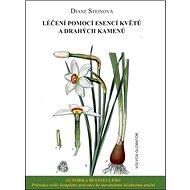 Léčení pomocí esencí květů a drahých kamenů - Kniha