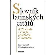 Slovník latinských citátů: 4328 citátů s českým překladem a výkladem - Kniha