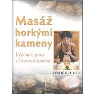 Masáž horkými kameny: Učebnice práce s lávovými kameny - Kniha