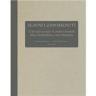 Slavní i zapomenutí: Čeští vědci a umělci 19. století vkresbách M. Švabinského a A. Naumanna - Kniha