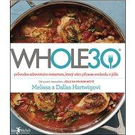 WHOLE30: průvodce zdravotním restartem, který vám přinese svobodu v jídle - Kniha