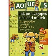 Jak pes Logopes učil děti mluvit: Logopedie pro děti od 4 do 7 let, předškoláci - Kniha