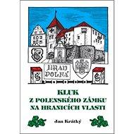 Kluk z Polenského zámku na hranicích vlasti - Kniha