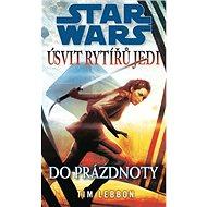 STAR WARS Úsvit rytířů Jedi Do prázdnoty - Kniha