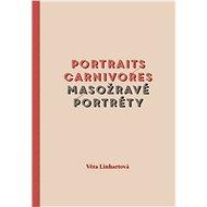 Portraits carnivores Masožravé portréty - Kniha