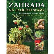 Zahrada na balících slámy: Kdekoli, rychleji, bez okopávání a plerí - Kniha
