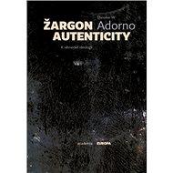 Žargon autenticity: K německé ideologii - Kniha