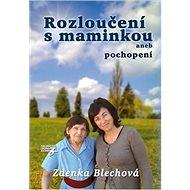 Rozloučení s maminkou: aneb pochopení - Kniha