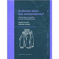 Budování státu bez antisemitismu?: Násilí, diskurz loajality a vznik Československa - Kniha