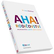 AHA! rodičovství: Jak přestat křičet a začít žít s dětmi v harmonii - Kniha