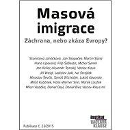 Masová imigrace Záchrana, nebo zkáza Evropy?: Publikace č. 23/2015 - Kniha