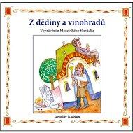 Z dědiny a vinohradů: Vyprávění z Moravského Slovácka - Kniha
