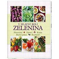 V hlavní roli zelenina: Pěstování, zdraví, krása, ruční práce, kuchyně - Kniha