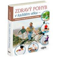 Zdravý pohyb v každém věku: Zaručený recept proti stárnutí a bolesti - Kniha