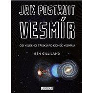 Jak postavit vesmír: Od velkého třesku po konec vesmíru - Kniha
