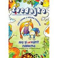 Zvedajko Ako si (ne)kúpiť zvieratko: Prvé čítanie s veľkými písmenami - Kniha