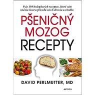 Pšeničný mozog Recepty: Vyše 150 bezlepkových receptov, ktoré vám zmenia život a privedú vás k zdrav - Kniha