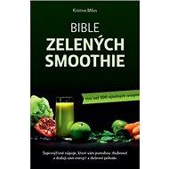 Bible zelených smoothie: Supervýživné nápoje, které vám pomohou zhubnout a dodají vám energii - Kniha