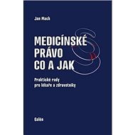 Medicínské právo Co a jak: Praktické rady pro lékaře a zdravotníky