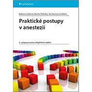 Praktické postupy v anestezii: 2., přepracované a doplněné vydání - Kniha