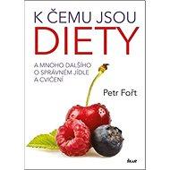 K čemu jsou diety?: A mnoho dalšího o správném jídle a cvičení - Kniha