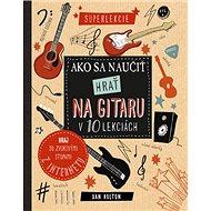 Ako sa naučiť hrať na gitaru v 10 lekciách - Kniha