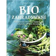 Biozahradničení: Zeleninová, ovocná a bylinková zahrada od jara do zimy - Kniha