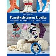Ponožky pletené na kroužku: 50 jednoduchých návodů na pletení bez jehlic - Kniha