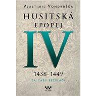 Husitská epopej IV 1438-1449: Za časů bezvládí - Kniha