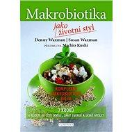 Makrobiotika jako životní styl: 7 kroků a budete se cítit skvěle, zářit energií a jasně myslet - Kniha