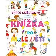 Velká obrázková knížka pro malé děti - Kniha