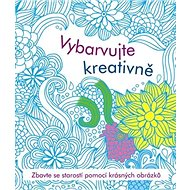 Vybarvujte kreativně: Zbavte se starostí pomocí krásných obrázků - Kniha