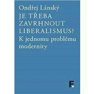 Je třeba zavrhnout liberalismus?: K jednomu problému modernity - Kniha