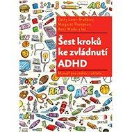 Šest kroků ke zvládnutí ADHD: Manuál pro rodiče i učitele - Kniha